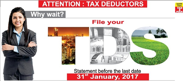 File your TDS Statement before the last date 31st January, 2017