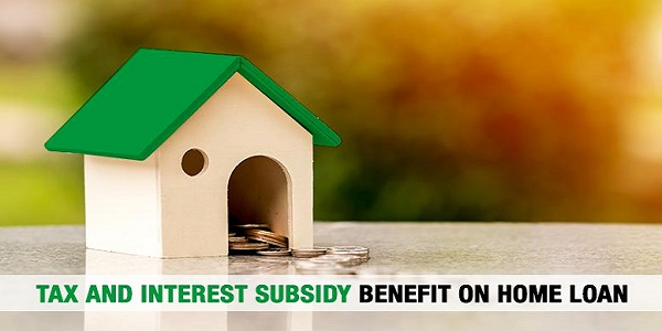 Tax and Interest Subsidy Benefit on Home Loan