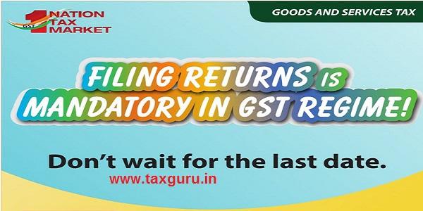 Filing Returns is mandatory in GST Regime