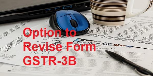 option to Revise Form GSTR-3B