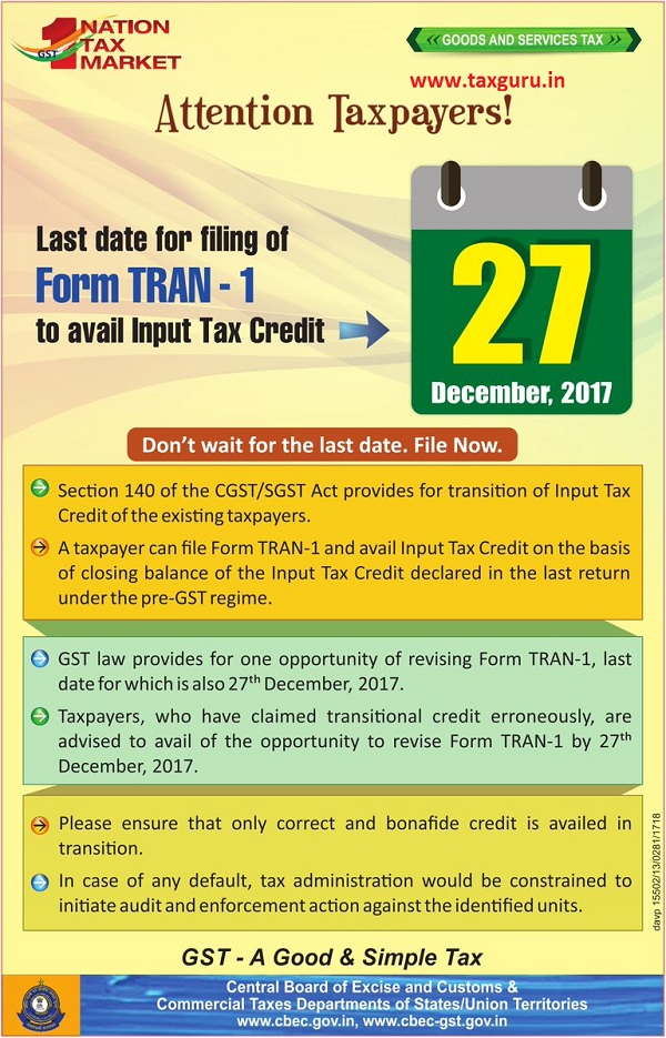Last date for filing of Form TRAN - 1 to avail Input Tax Credit is December 27, 2017. Don't wait for the last date
