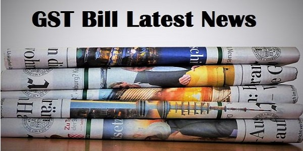 GST Bill Latest news