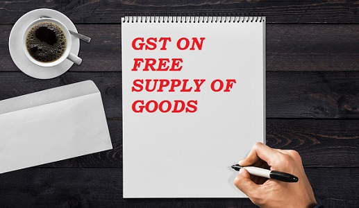 GST on free supply of Goods