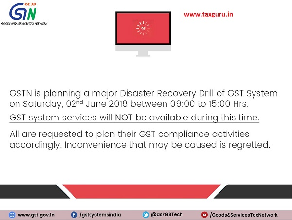 Major Disaster Recovery Drill scheduled for 2nd June 2018, between 9 AM to 3 PM. Kindly note that GST System services will not be available during this time.