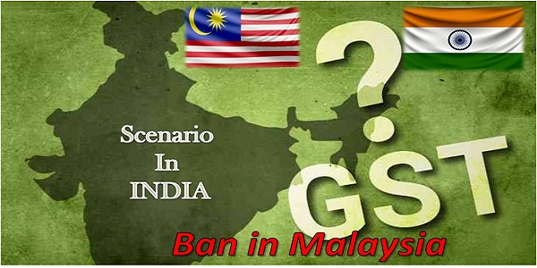 GST Ban in Malaysia and Scenerio in India
