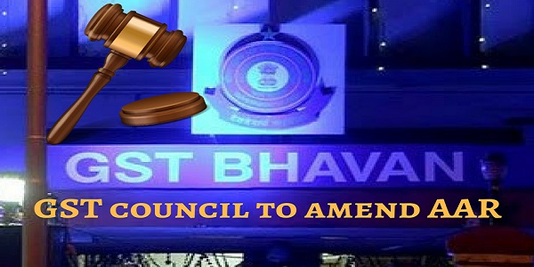 GST Council to amend AAR