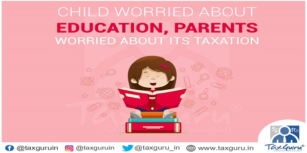 Child Worried About Education, Parents Worried Abourt its Taxation