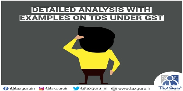 Detailed Analysis with Examples On TDS Under GST