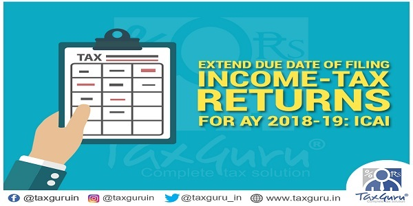 Extend Due Date Of Filing Of Income Tax Returns For AY 2018-19 ICAI
