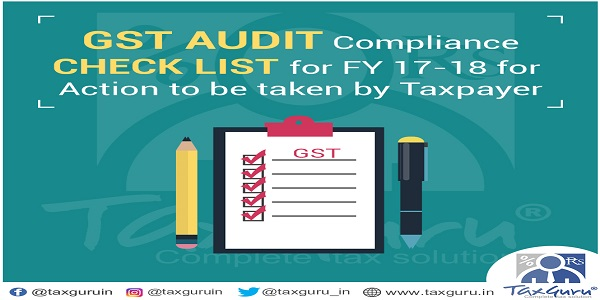 GST Audit Compliance Check List for FY 17-18 for Action to be taken by Taxpayer