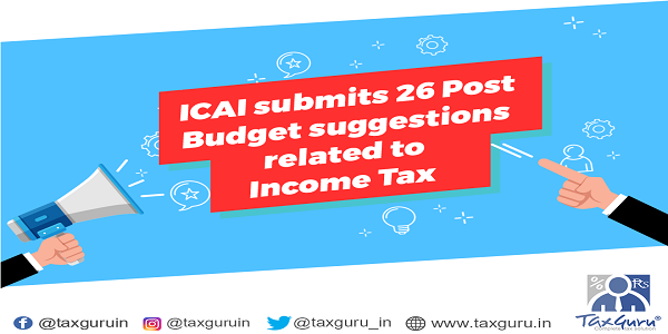 ICAI Submits 26 Post Budget Suggestions Related to Income Tax
