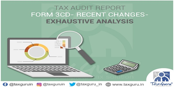 Tax Audit Report Form 3CD Recent Changes Analysis