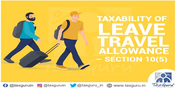 Taxability of Leave Travel Allowance - Section 10(5)