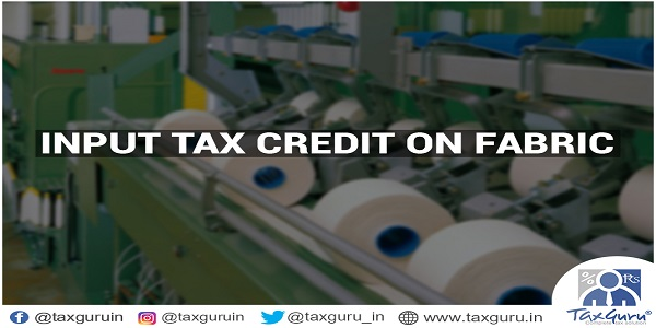Textile Industry again Perplexed-Input tax credit on Fabric