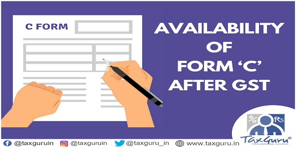 Availability Of Form C after GST