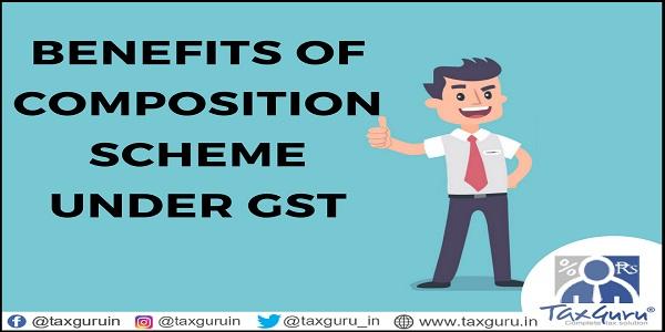 Benefits of Composition Scheme Under GST