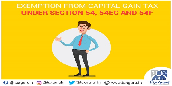 Exemption from Capital Gain Tax under Section 54 54EC and 54F