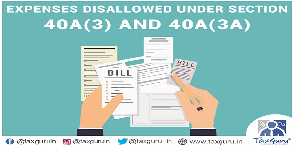 Expenses Disallowe under section 40A(3) and 40A(3A)