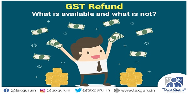 GST Refund What is available and what isnot