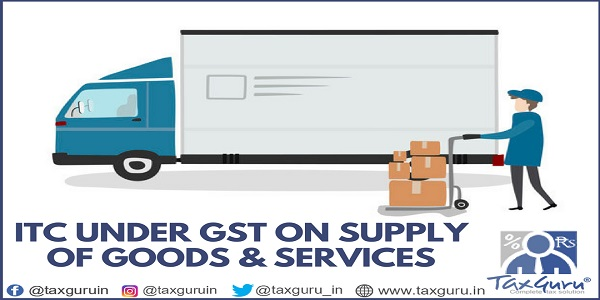 ITC under GST On Supply of Goods & services.