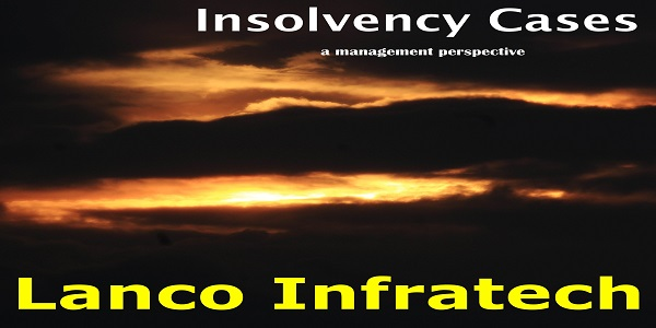 Insolvency Cases- Management Pespective- Lanco Infratech