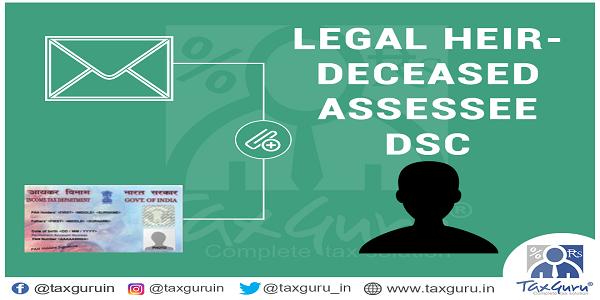 Legal heir - deceased assessee - DSC