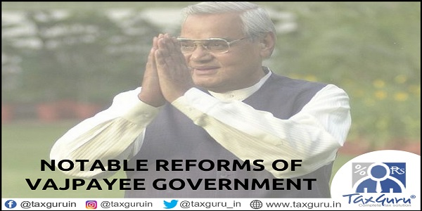Notable reforms of Vajpayee government