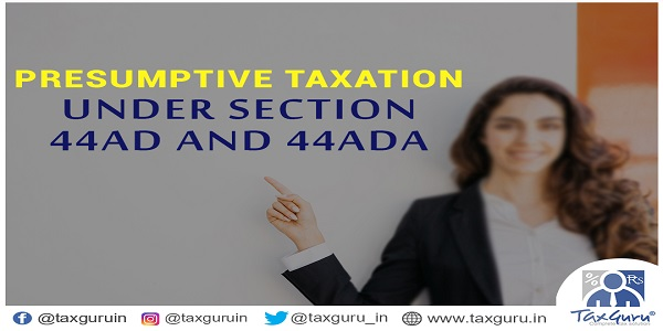 Presumptive Taxation undern Section 44AD and 44ADA