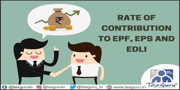 Rate of Contribution to EPF, EPS and EDLI