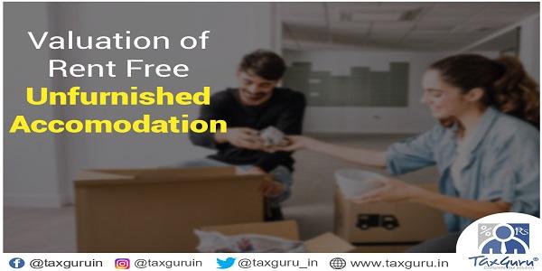 Valuation of Rent Free unfurnished accomodation
