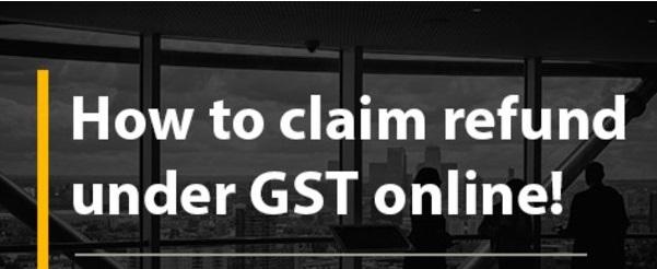 How to claim refund under GST Online