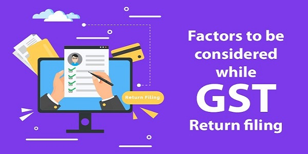 Factors to be Considered while GST Return Filing