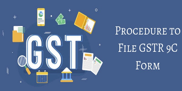 Procedure to File GSTR 9C Form gst