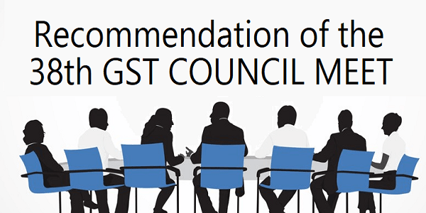 Recommendations of 38th GST council meet