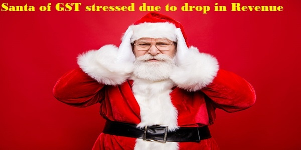Santa of GST stressed due to drop in Revenue