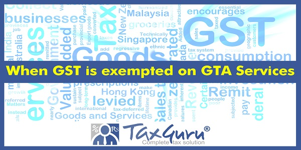 When GST is exempted on GTA Services