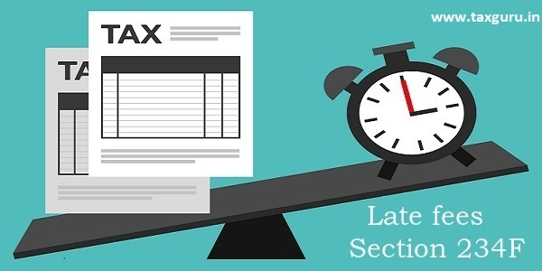 Section 234F Late fees for default in filing of income tax return