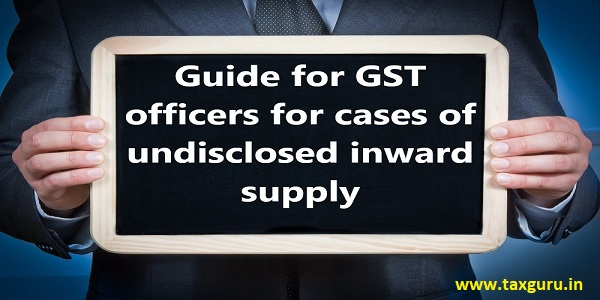 Guide for GST officers for cases of undisclosed inward supply