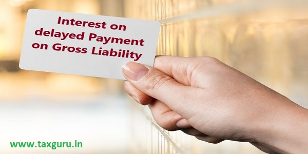 Interest on delayed Payment on Gross Liability