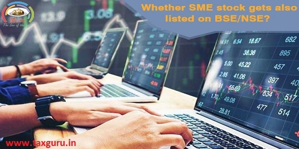 Whether SME stock gets also listed on BSE/NSE?