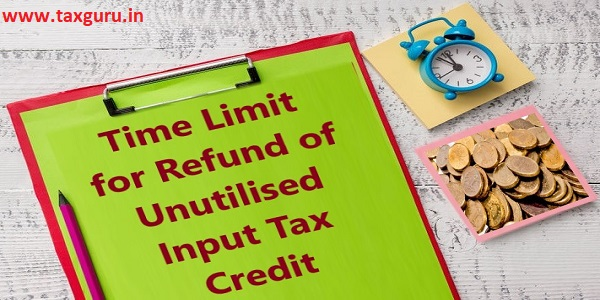Time Limit for Refund of Unutilised Input Tax Credit