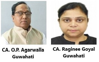 CA. O.P. Agarwalla, Guwahati and CA. Raginee Goyal, Guwahati