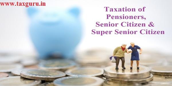 Taxation of Pensioners, Senior Citizen & Super Senior Citizen