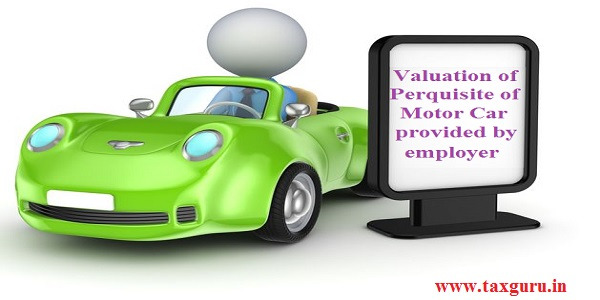 Valuation of Perquisite of Motor Car provided by employer