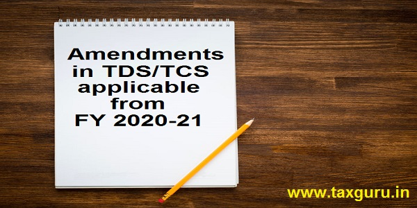 Amendments in TDS/TCS applicable from FY 2020-21
