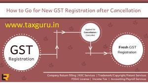 How to go for new GST Registration after cancellation