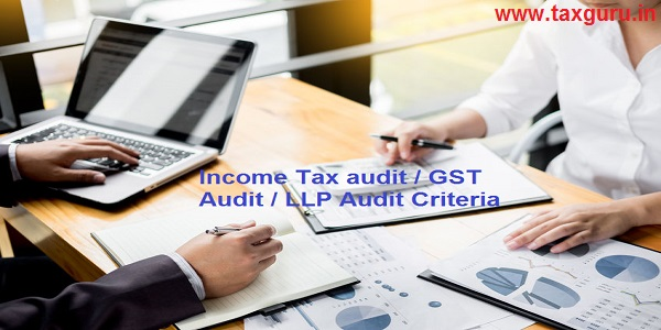 Income Tax audit / GST Audit / LLP Audit Criteria