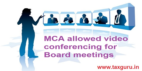 MCA allowed video conferencing for Board meetings