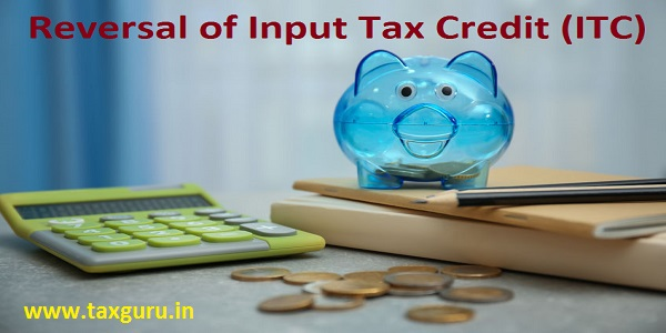 Reversal of Input Tax Credit (ITC)