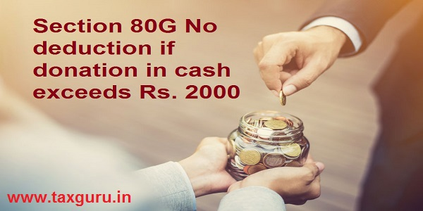 Section 80G No deduction if donation in cash exceeds Rs. 2000